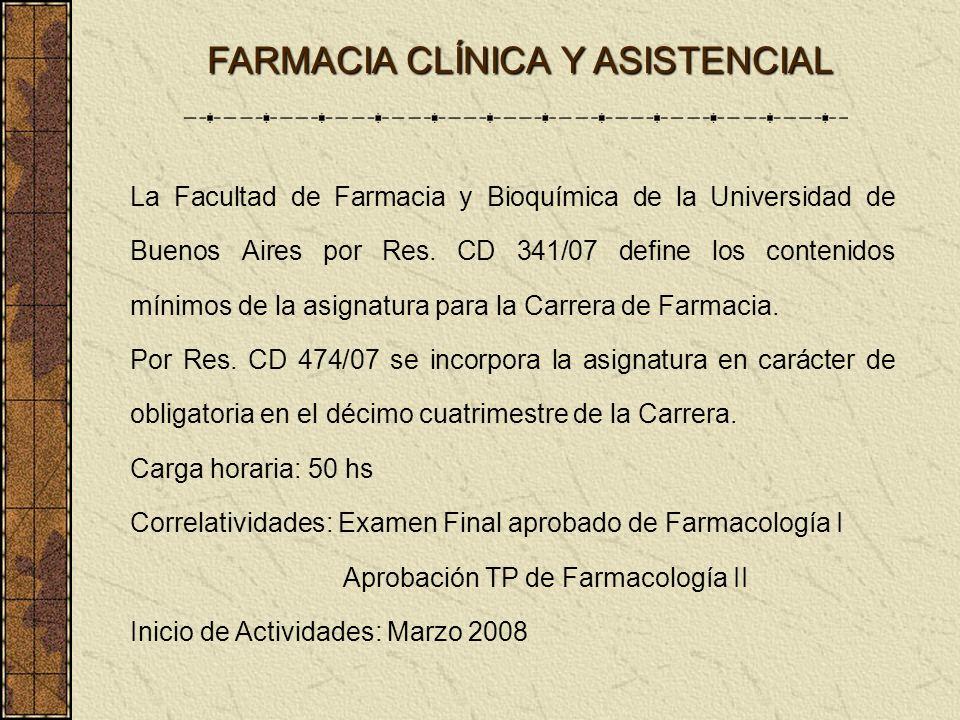 FARMACIA CLÍNICA Y ASISTENCIAL La Facultad de Farmacia y Bioquímica de la Universidad de Buenos Aires por Res. CD 341/07 define los contenidos mínimos