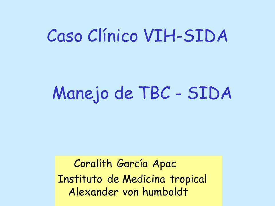 Caso Clínico VIH-SIDA Coralith García Apac Instituto de Medicina tropical Alexander von humboldt Manejo de TBC - SIDA