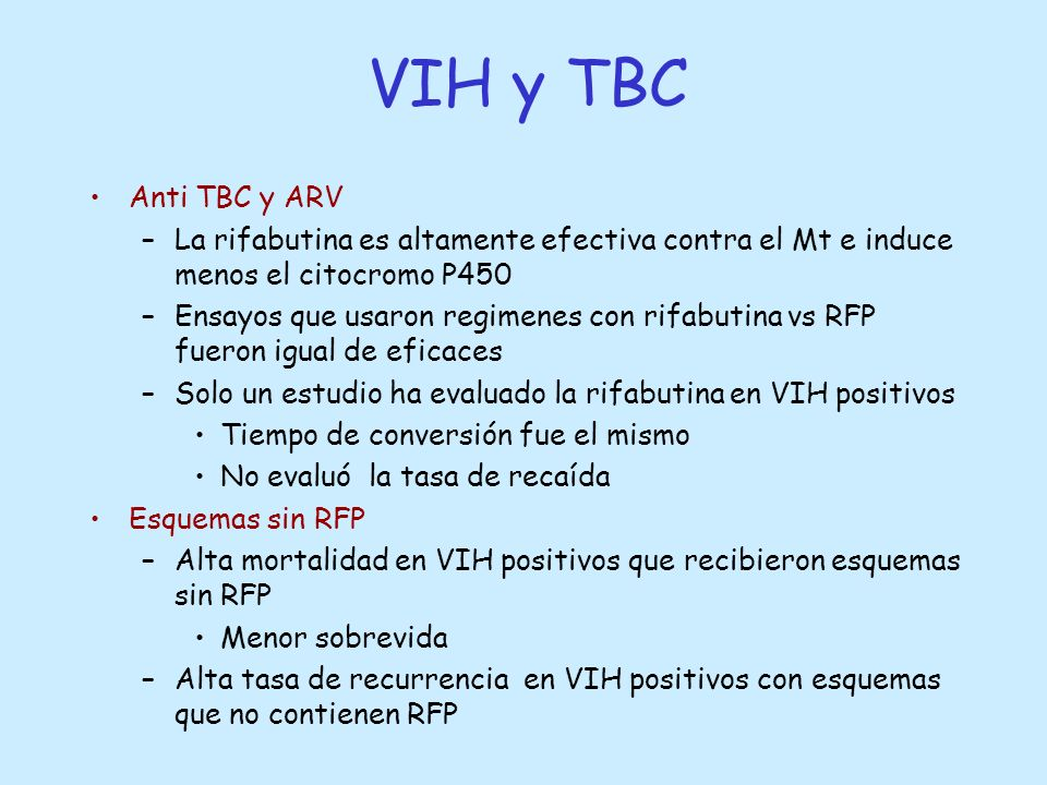 Anti TBC y ARV –La rifabutina es altamente efectiva contra el Mt e induce menos el citocromo P450 –Ensayos que usaron regimenes con rifabutina vs RFP