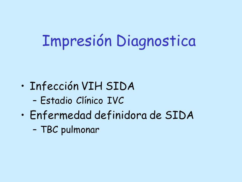 Impresión Diagnostica Infección VIH SIDA –Estadio Clínico IVC Enfermedad definidora de SIDA –TBC pulmonar