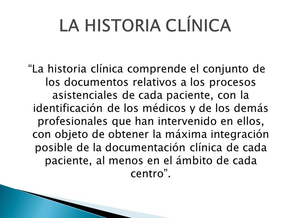 La historia clínica comprende el conjunto de los documentos relativos a los procesos asistenciales de cada paciente, con la identificación de los médi