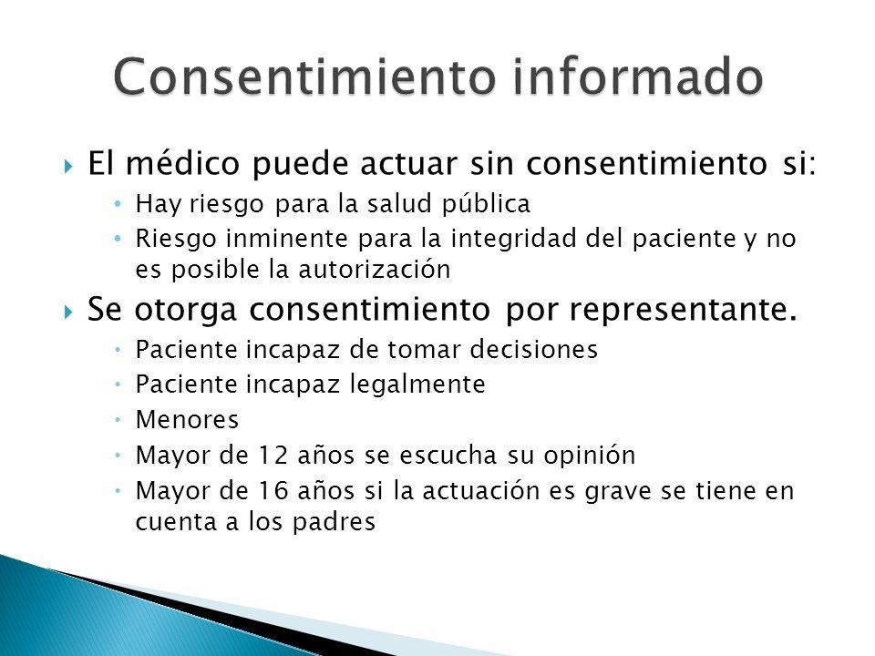 El médico puede actuar sin consentimiento si: Hay riesgo para la salud pública Riesgo inminente para la integridad del paciente y no es posible la aut