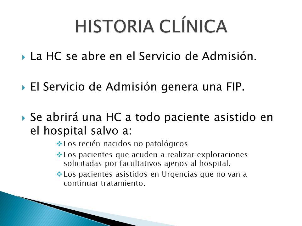 La HC se abre en el Servicio de Admisión. El Servicio de Admisión genera una FIP. Se abrirá una HC a todo paciente asistido en el hospital salvo a: Lo