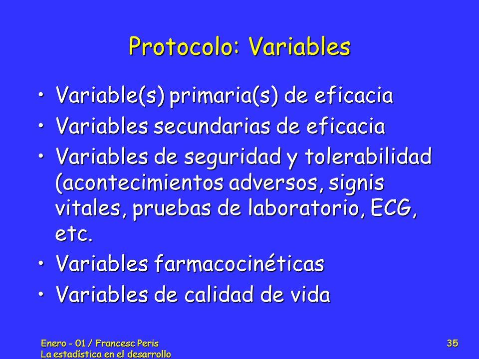 Enero - 01 / Francesc Peris La estadística en el desarrollo de nuevos fármacos 35 Protocolo: Variables Variable(s) primaria(s) de eficaciaVariable(s)