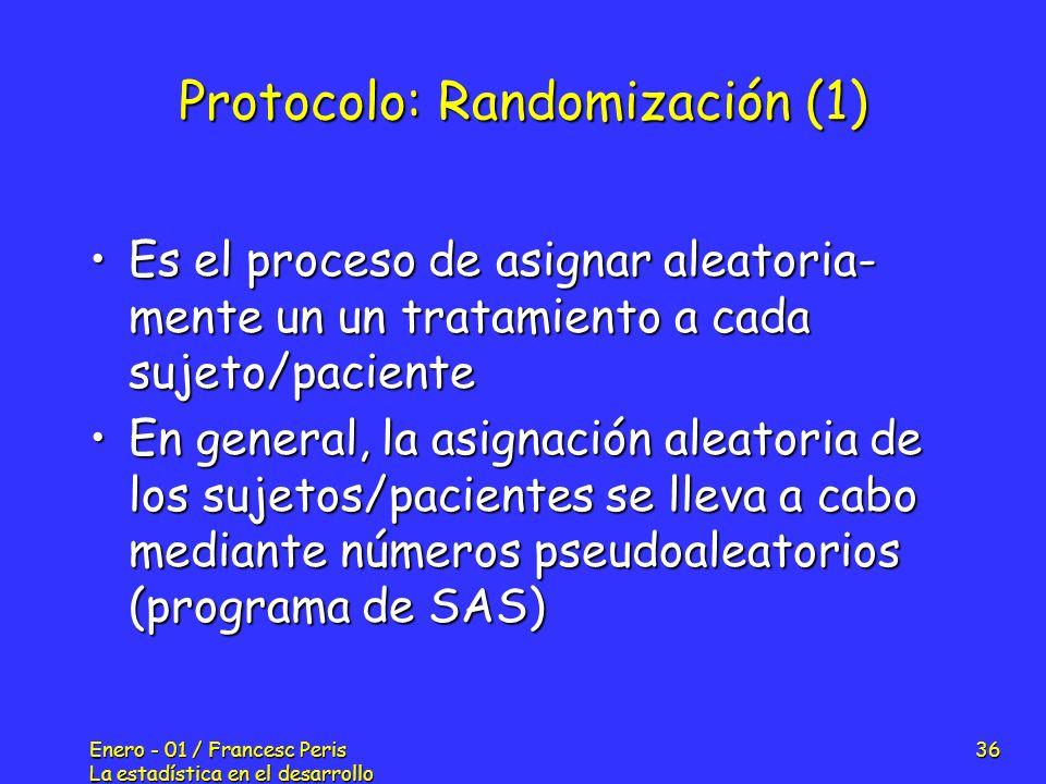 Enero - 01 / Francesc Peris La estadística en el desarrollo de nuevos fármacos 36 Protocolo: Randomización (1) Es el proceso de asignar aleatoria- men