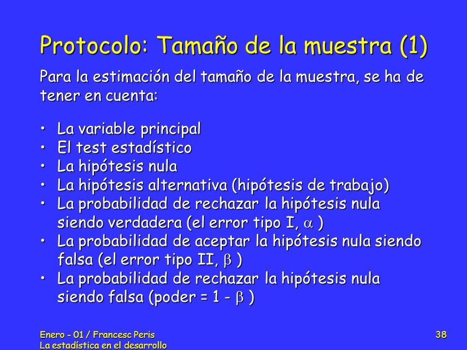Enero - 01 / Francesc Peris La estadística en el desarrollo de nuevos fármacos 38 Protocolo: Tamaño de la muestra (1) La variable principalLa variable