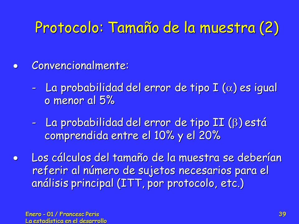 Enero - 01 / Francesc Peris La estadística en el desarrollo de nuevos fármacos 39 Protocolo: Tamaño de la muestra (2) Convencionalmente: Convencionalm