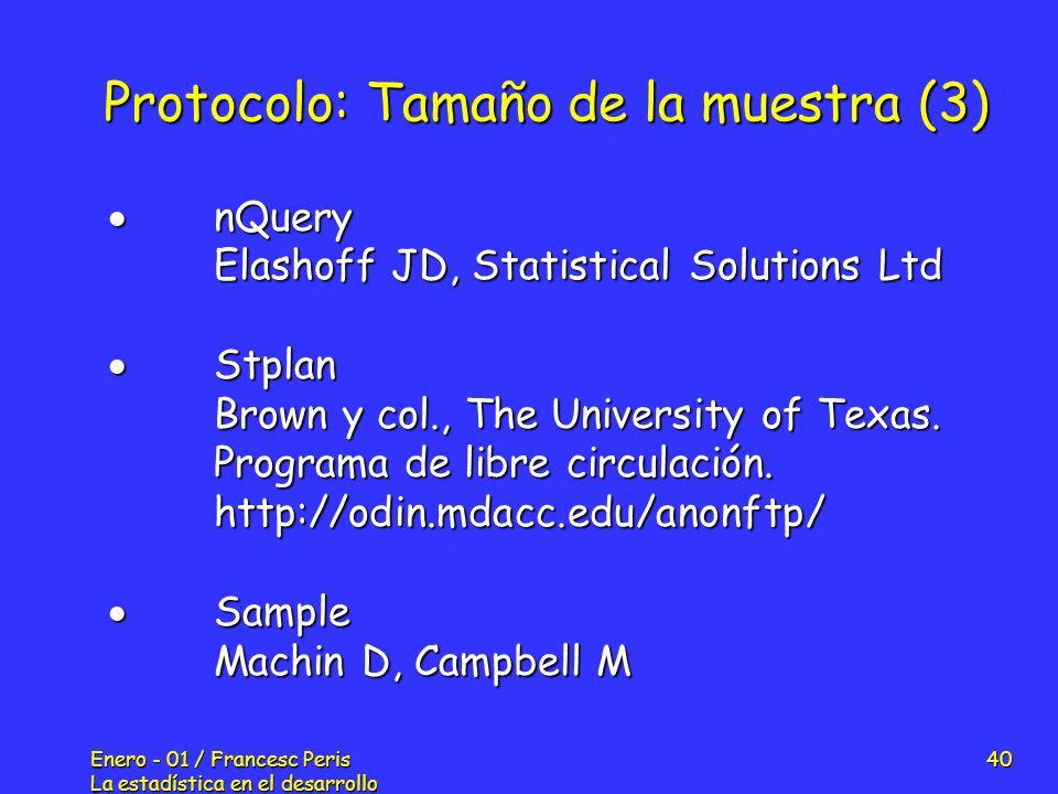Enero - 01 / Francesc Peris La estadística en el desarrollo de nuevos fármacos 40 Protocolo: Tamaño de la muestra (3) nQuery nQuery Elashoff JD, Stati