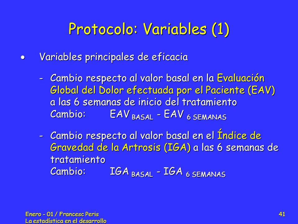 Enero - 01 / Francesc Peris La estadística en el desarrollo de nuevos fármacos 41 Protocolo: Variables (1) Variables principales de eficacia Variables