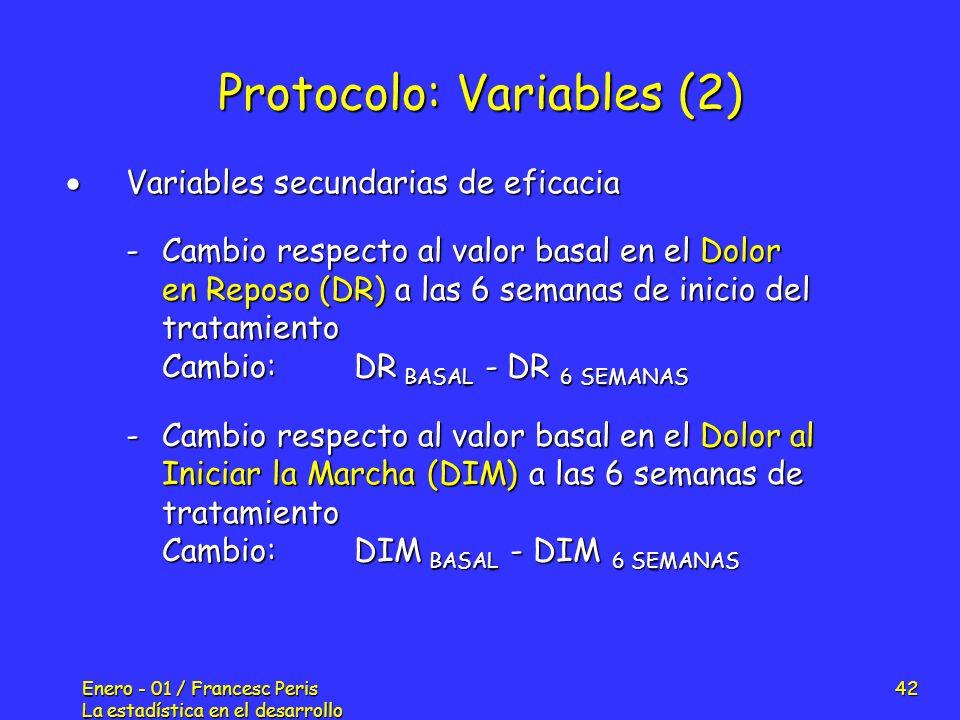 Enero - 01 / Francesc Peris La estadística en el desarrollo de nuevos fármacos 42 Protocolo: Variables (2) Variables secundarias de eficacia Variables