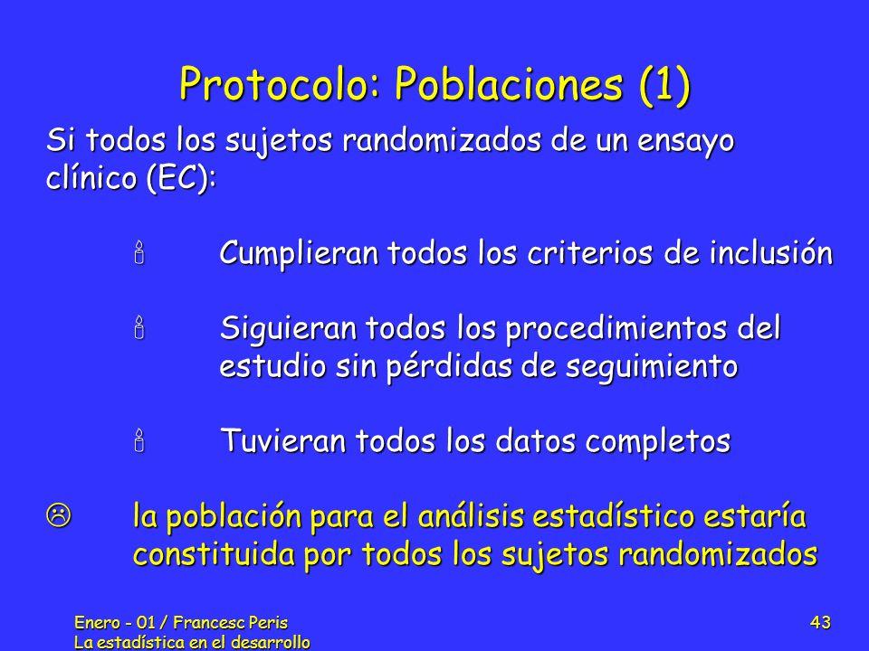 Enero - 01 / Francesc Peris La estadística en el desarrollo de nuevos fármacos 43 Protocolo: Poblaciones (1) Si todos los sujetos randomizados de un e