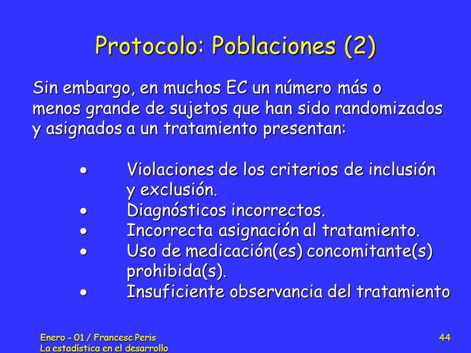 Enero - 01 / Francesc Peris La estadística en el desarrollo de nuevos fármacos 44 Protocolo: Poblaciones (2) Sin embargo, en muchos EC un número más o