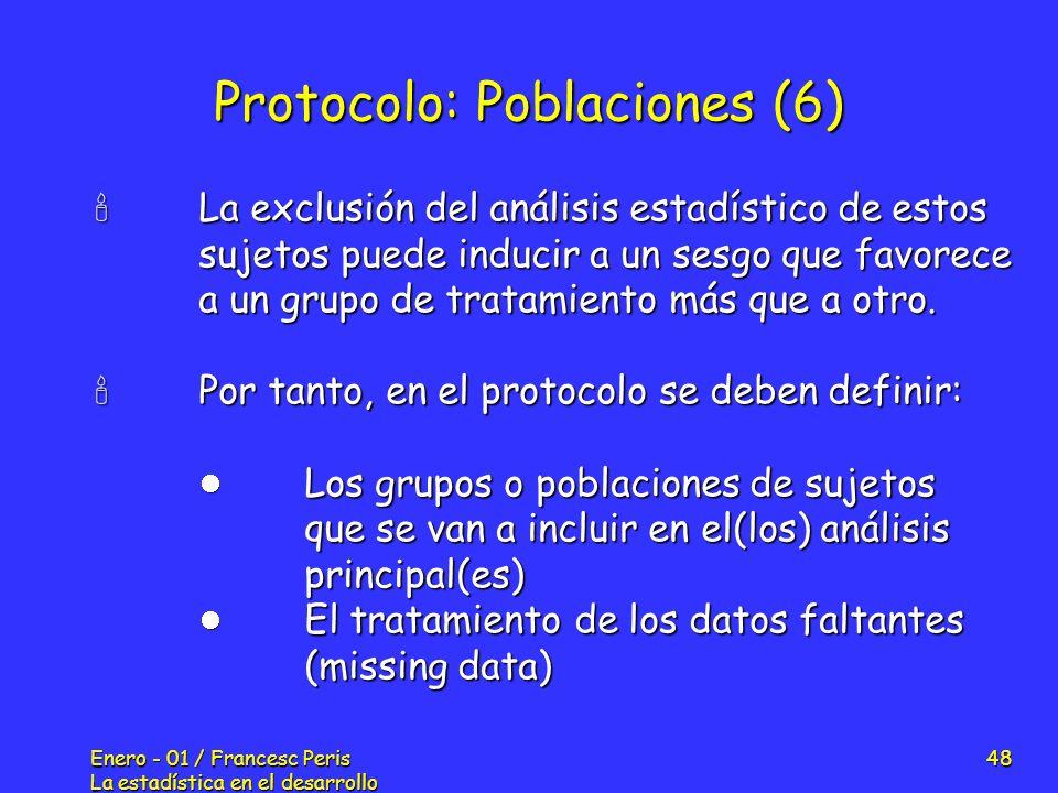 Enero - 01 / Francesc Peris La estadística en el desarrollo de nuevos fármacos 48 Protocolo: Poblaciones (6) La exclusión del análisis estadístico de
