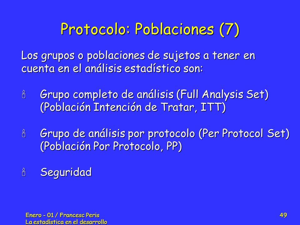 Enero - 01 / Francesc Peris La estadística en el desarrollo de nuevos fármacos 49 Protocolo: Poblaciones (7) Los grupos o poblaciones de sujetos a ten