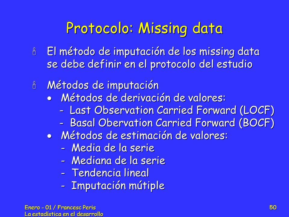 Enero - 01 / Francesc Peris La estadística en el desarrollo de nuevos fármacos 50 Protocolo: Missing data El método de imputación de los missing data