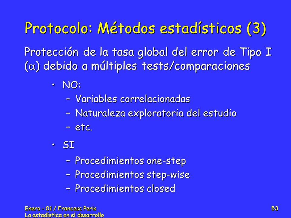 Enero - 01 / Francesc Peris La estadística en el desarrollo de nuevos fármacos 53 Protocolo: Métodos estadísticos (3) NO:NO: –Variables correlacionada