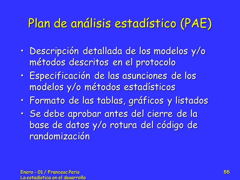 Enero - 01 / Francesc Peris La estadística en el desarrollo de nuevos fármacos 55 Plan de análisis estadístico (PAE) Descripción detallada de los mode