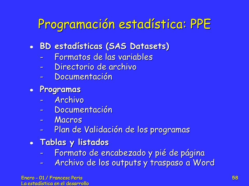Enero - 01 / Francesc Peris La estadística en el desarrollo de nuevos fármacos 58 Programación estadística: PPE BD estadísticas (SAS Datasets) BD esta