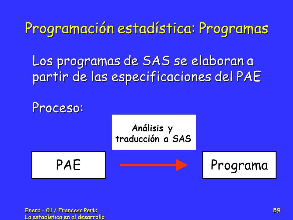 Enero - 01 / Francesc Peris La estadística en el desarrollo de nuevos fármacos 59 Programación estadística: Programas Los programas de SAS se elaboran