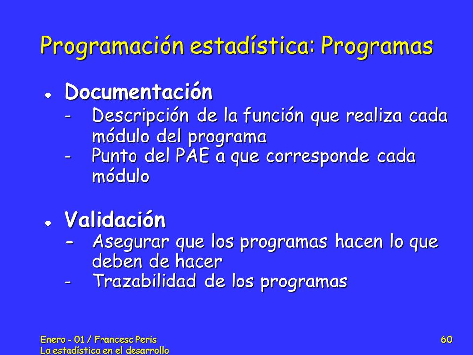 Enero - 01 / Francesc Peris La estadística en el desarrollo de nuevos fármacos 60 Programación estadística: Programas Documentación Documentación -Des