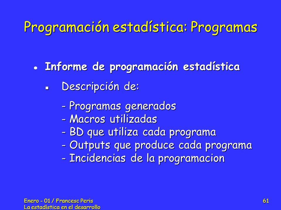 Enero - 01 / Francesc Peris La estadística en el desarrollo de nuevos fármacos 61 Programación estadística: Programas Informe de programación estadíst