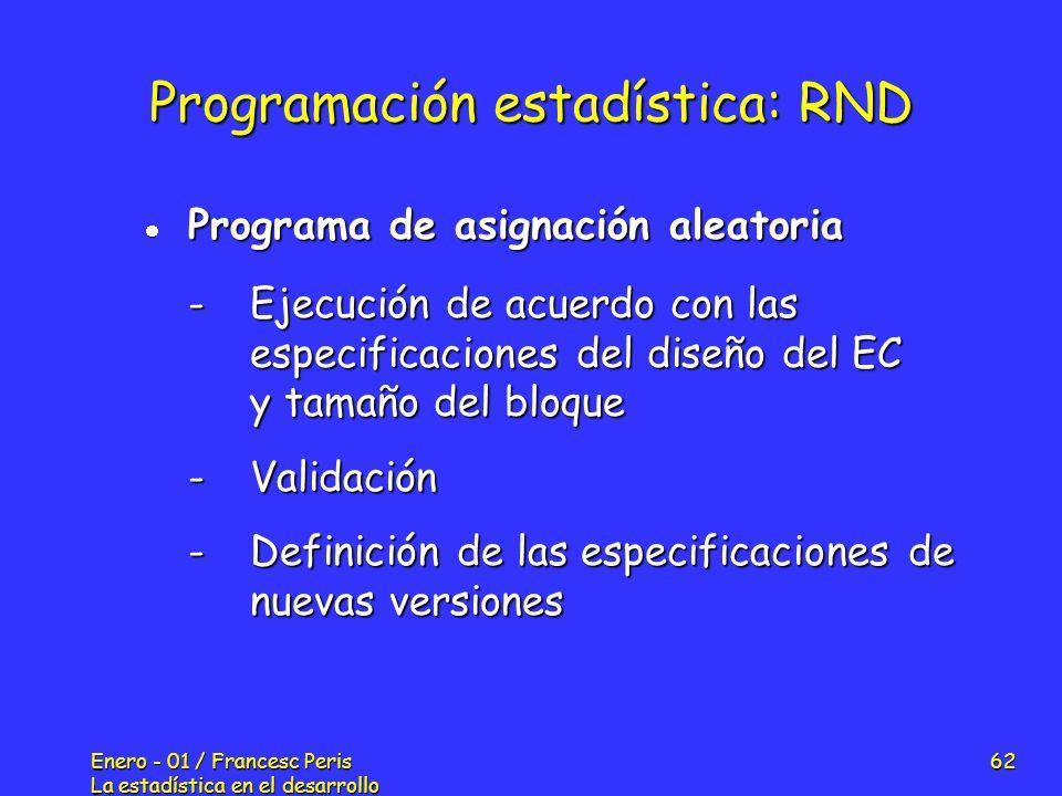 Enero - 01 / Francesc Peris La estadística en el desarrollo de nuevos fármacos 62 Programación estadística: RND Programa de asignación aleatoria Progr