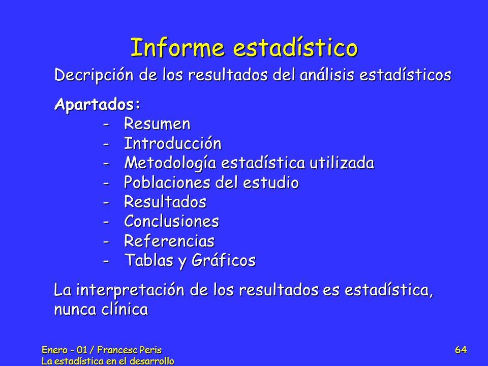 Enero - 01 / Francesc Peris La estadística en el desarrollo de nuevos fármacos 64 Informe estadístico Decripción de los resultados del análisis estadí