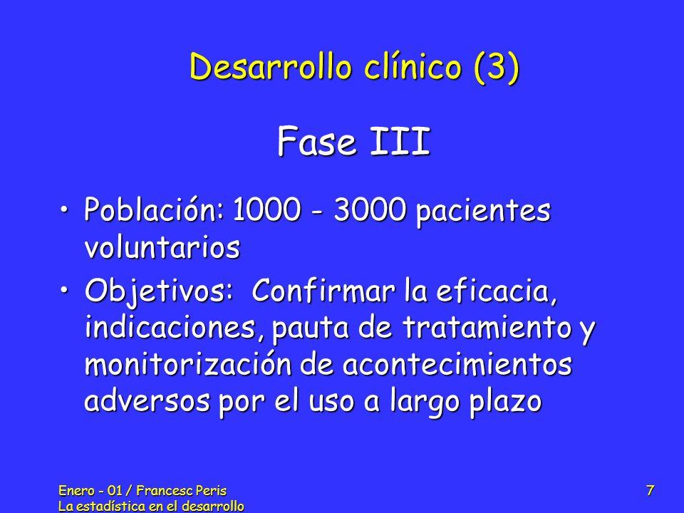 Enero - 01 / Francesc Peris La estadística en el desarrollo de nuevos fármacos 7 Desarrollo clínico (3) Población: 1000 - 3000 pacientes voluntariosPo
