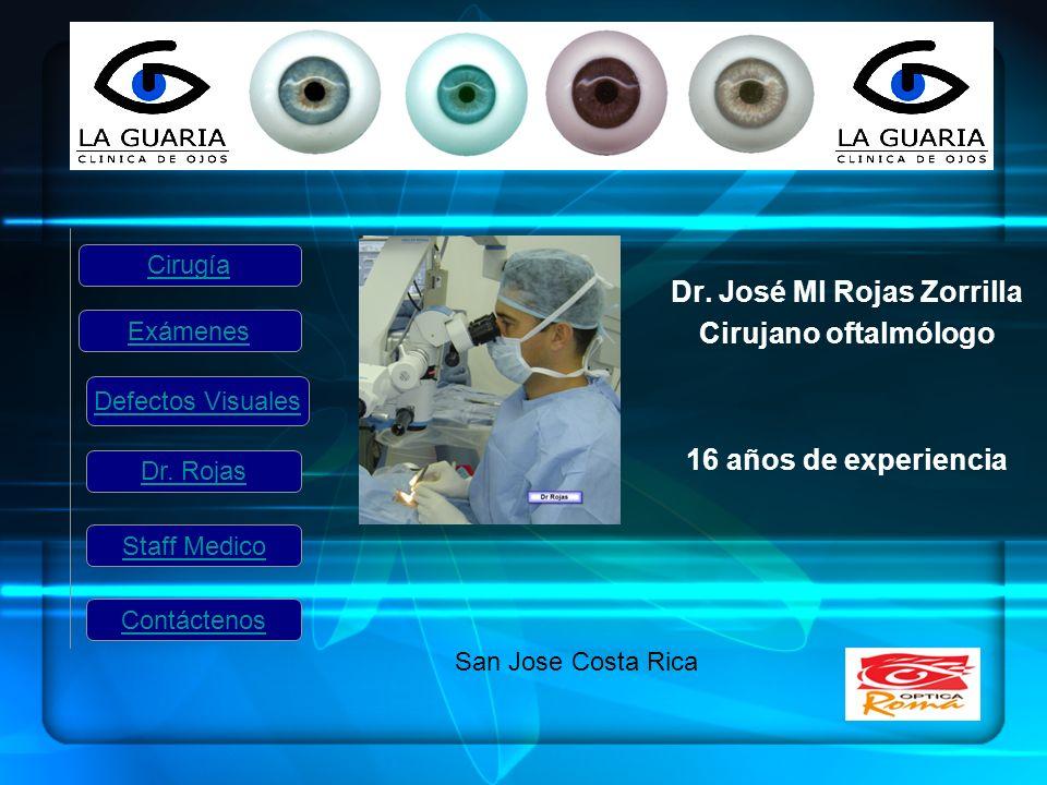 Dr. José Ml Rojas Zorrilla Cirujano oftalmólogo 16 años de experiencia Cirugía Exámenes Dr. Rojas Staff Medico San Jose Costa Rica Defectos Visuales C
