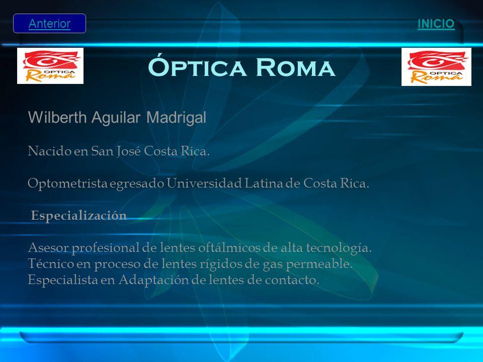 Óptica Roma Wilberth Aguilar Madrigal Nacido en San José Costa Rica. Optometrista egresado Universidad Latina de Costa Rica. Especialización Asesor pr
