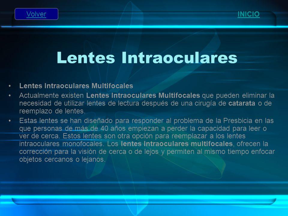 Lentes Intraoculares Lentes Intraoculares Multifocales Actualmente existen Lentes Intraoculares Multifocales que pueden eliminar la necesidad de utili
