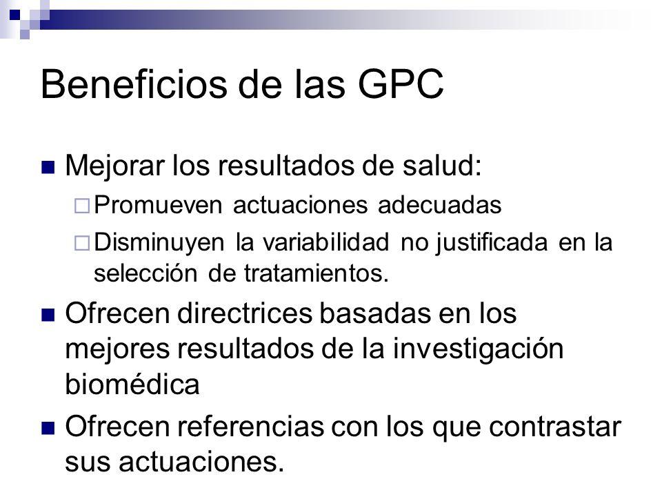 Beneficios de las GPC Herramienta para planificadores y gestores sanitarios: Mejorar la eficiencia de los recursos Controlar los costes manteniendo la calidad asistencial.