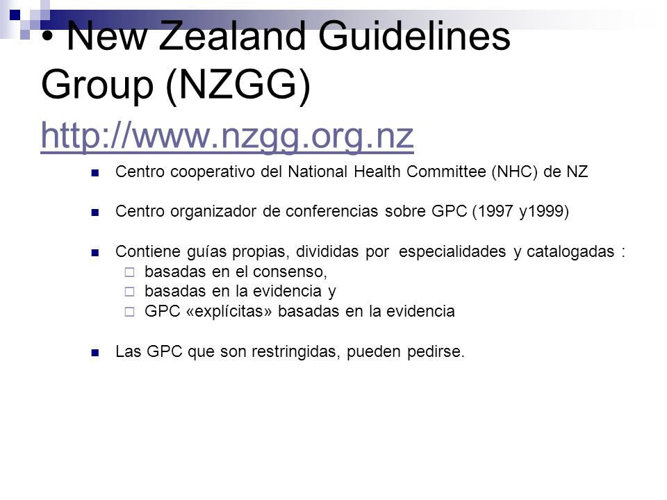 New Zealand Guidelines Group (NZGG) http://www.nzgg.org.nz http://www.nzgg.org.nz Centro cooperativo del National Health Committee (NHC) de NZ Centro