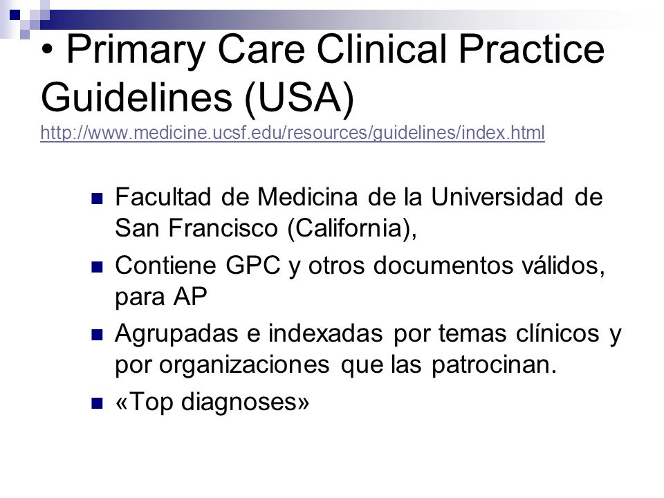 Primary Care Clinical Practice Guidelines (USA) http://www.medicine.ucsf.edu/resources/guidelines/index.html http://www.medicine.ucsf.edu/resources/gu