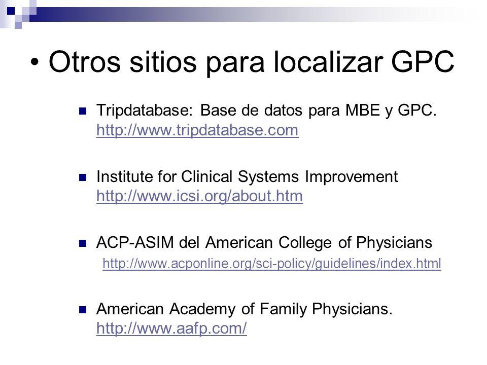 Otros sitios para localizar GPC MEDLINEplus http://www.nlm.nih.gov/medlineplus/ http://www.nlm.nih.gov/medlineplus/ Google Scholar http:// scholar.google.com ¡Google.
