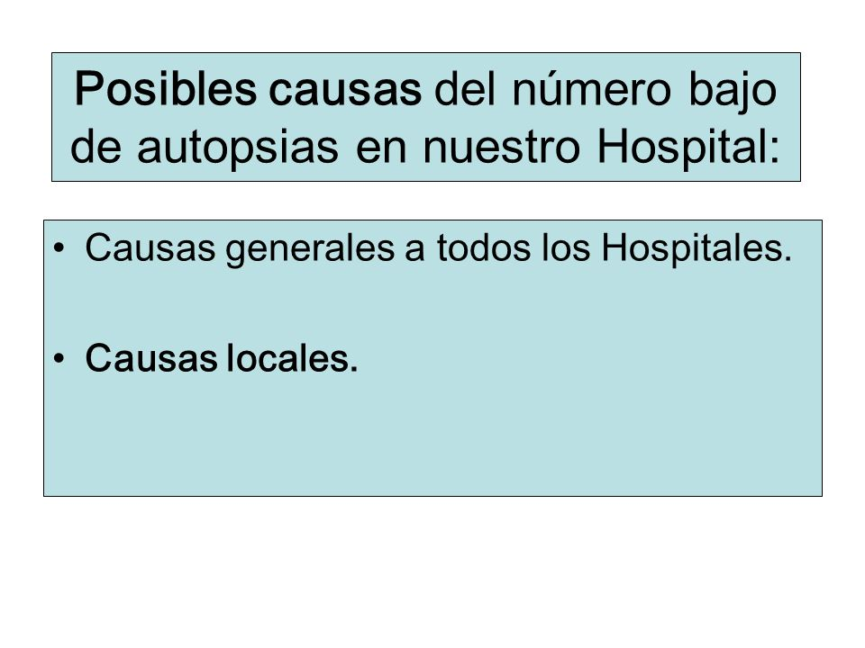 Posibles causas del número bajo de autopsias en nuestro Hospital: Causas generales a todos los Hospitales. Causas locales.