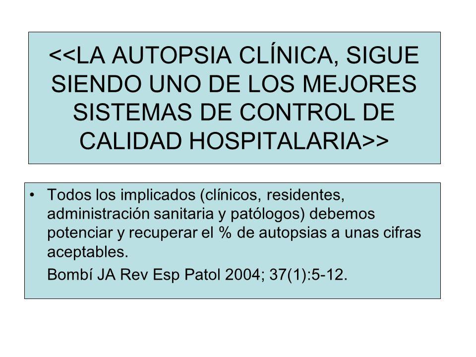 Todos los implicados (clínicos, residentes, administración sanitaria y patólogos) debemos potenciar y recuperar el % de autopsias a unas cifras acepta