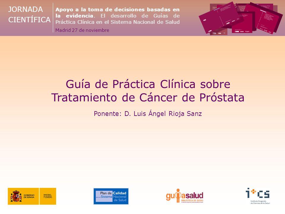 Alcance y Objetivo de la GPC Objetivo: servir como instrumento para mejorar el manejo clínico de los varones con cáncer de próstata, disminuyendo la variabilidad en la toma de decisiones terapéuticas.