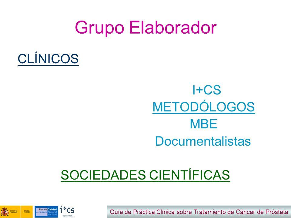 Grupo Elaborador CLÍNICOS I+CS METODÓLOGOS MBE Documentalistas SOCIEDADES CIENTÍFICAS Guía de Práctica Clínica sobre Tratamiento de Cáncer de Próstata