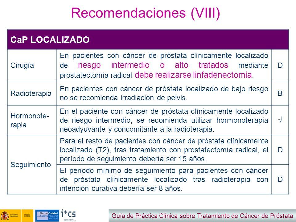 Recomendaciones (VIII) Guía de Práctica Clínica sobre Tratamiento de Cáncer de Próstata CaP LOCALIZADO Cirugía En pacientes con cáncer de próstata clí