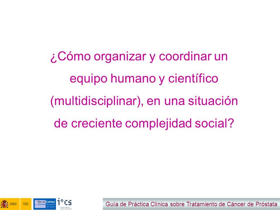 ¿Cómo organizar y coordinar un equipo humano y científico (multidisciplinar), en una situación de creciente complejidad social? Guía de Práctica Clíni