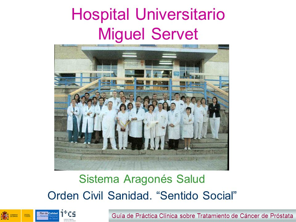 Hospital Universitario Miguel Servet Sistema Aragonés Salud Orden Civil Sanidad. Sentido Social Guía de Práctica Clínica sobre Tratamiento de Cáncer d