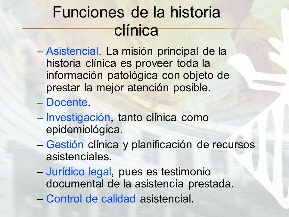 –Asistencial. La misión principal de la historia clínica es proveer toda la información patológica con objeto de prestar la mejor atención posible. –D