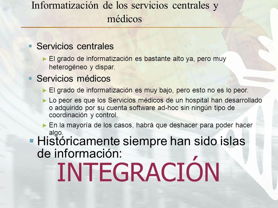 Informatización de los servicios centrales y médicos Servicios centrales El grado de informatización es bastante alto ya, pero muy heterogéneo y dispar.