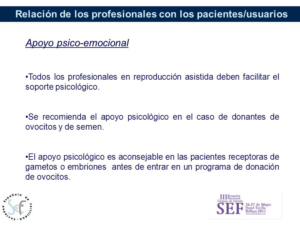 Relación de los profesionales con los pacientes/usuarios Apoyo psico-emocional Todos los profesionales en reproducción asistida deben facilitar el sop