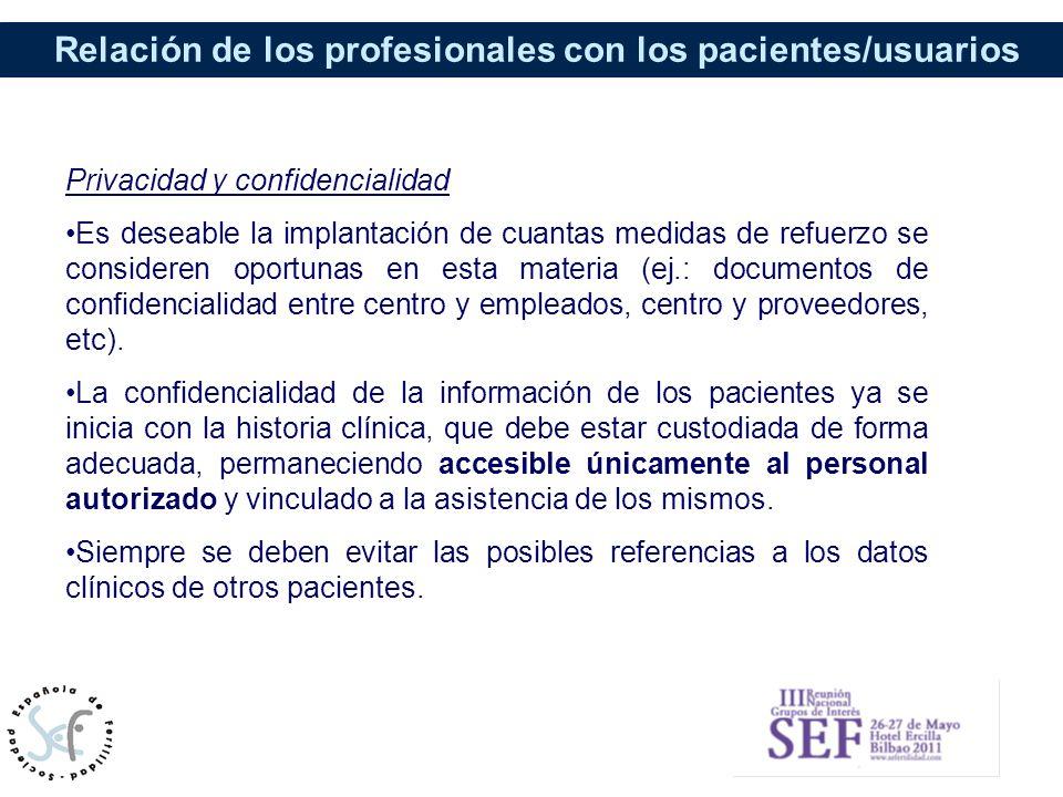 Relación de los profesionales con los pacientes/usuarios Privacidad y confidencialidad Es deseable la implantación de cuantas medidas de refuerzo se c