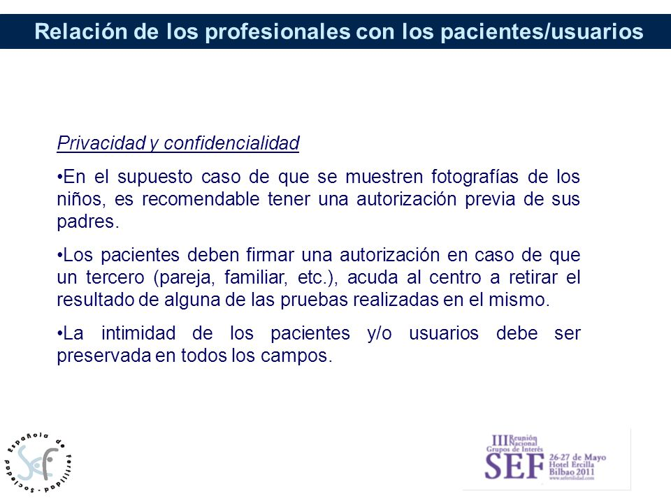 Relación de los profesionales con los pacientes/usuarios Privacidad y confidencialidad En el supuesto caso de que se muestren fotografías de los niños