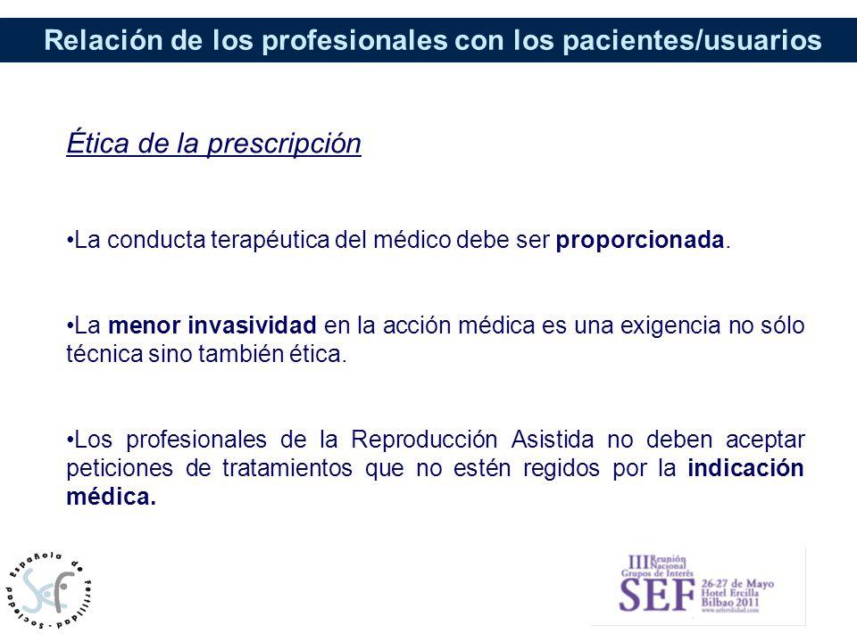 Relación de los profesionales con los pacientes/usuarios Ética de la prescripción La conducta terapéutica del médico debe ser proporcionada. La menor