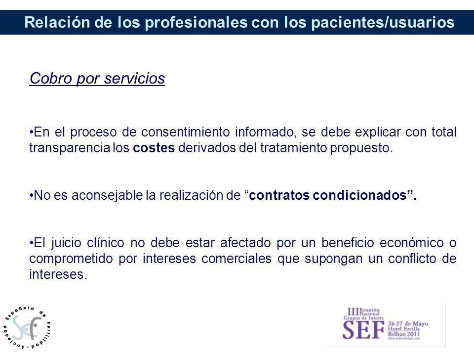 Relación de los profesionales con los pacientes/usuarios Cobro por servicios En el proceso de consentimiento informado, se debe explicar con total tra