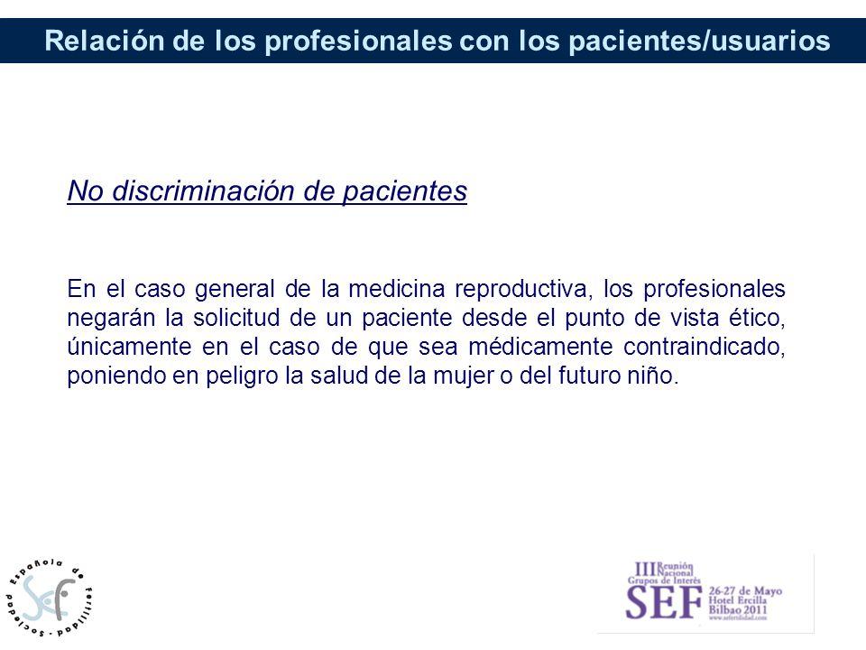 Relación de los profesionales con los pacientes/usuarios No discriminación de pacientes En el caso general de la medicina reproductiva, los profesiona